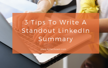 3 Tips To Write A Standout LinkedIn Summary