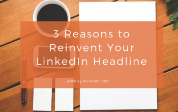 3 Reasons to Reinvent Your LinkedIn Headline