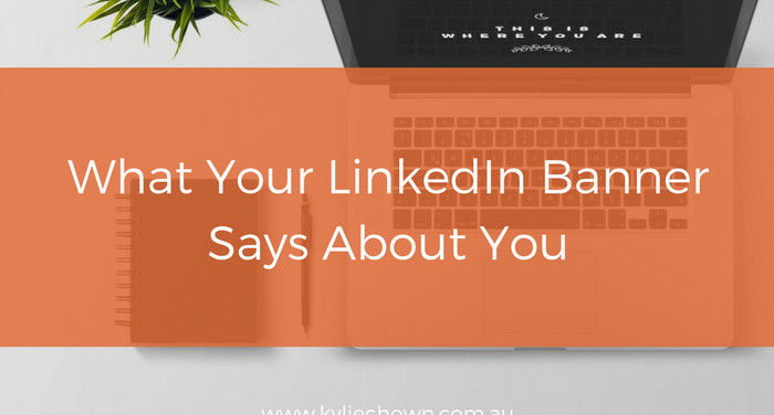 What Does Your Linkedin Banner Say About You Kylie Chown