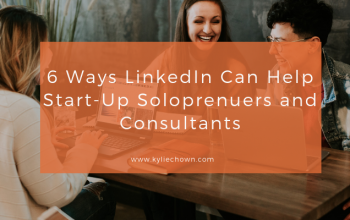 6 Ways LinkedIn Can Help Start-Up Soloprenuers and Consultants
