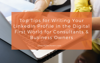Top Tips for Writing Your LinkedIn Profile in the Digital First World for Consultants & Business Owners