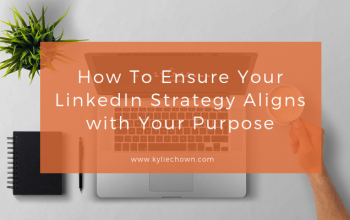 How To Ensure Your LinkedIn Strategy Aligns with Your Purpose