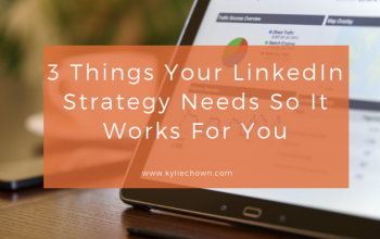 3 Things Your LinkedIn Strategy Needs So It Works For You