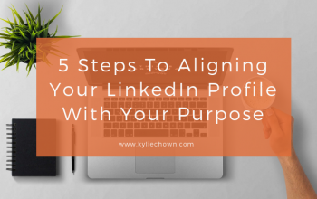 5 Steps to Aligning your LinkedIn Profile with your Purpose
