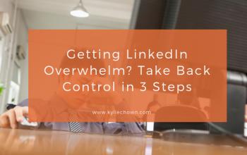 Getting LinkedIn Overwhelm? Take Back Control in 3 Steps