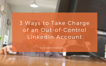 3 Ways to Take Charge of an Out-of-Control LinkedIn Account