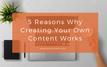 5 Reasons Why Creating Your Own Content Works