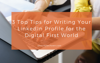 Top Tips for Writing Your LinkedIn Profile for the Digital First World