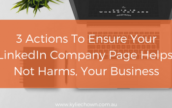 3 Actions To Ensure Your LinkedIn Company Page Helps (Not Harms) Your Business