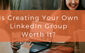 Is Creating Your Own LinkedIn Group Worth It?