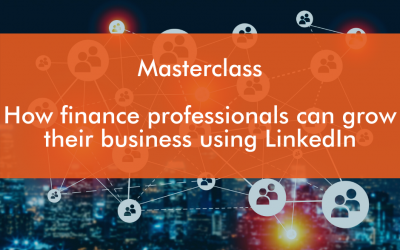LinkedIn Masterclass :  How Finance Professionals can use LinkedIn to grow their business.