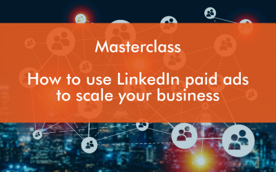LinkedIn Masterclass :  How to use LinkedIn paid ads to scale your business