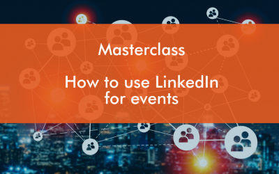 LinkedIn Masterclass :  How to use LinkedIn for events
