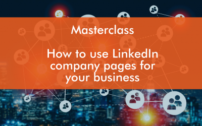LinkedIn Masterclass :  How to use LinkedIn company pages for your business