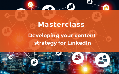 LinkedIn Masterclass :  Developing your content strategy for LinkedIn