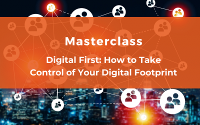 LinkedIn Masterclass :  Digital First: How to Take Control of Your Digital Footprint